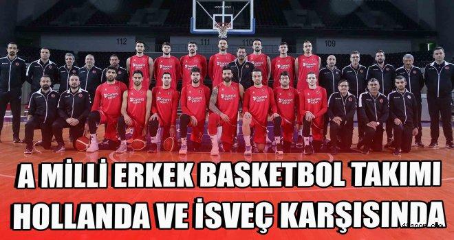 A Milli Erkek Basketbol Takımımız, Hollanda ve İsveç karşısında