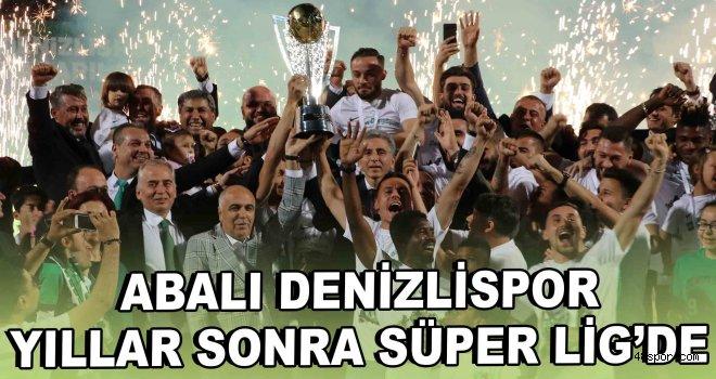 Abalı Denizlispor yıllar sonra Süper Lig'de!