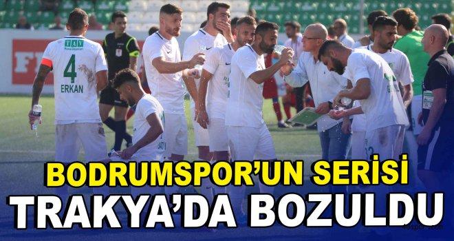 Bodrumspor'un serisi Trakya'da bozuldu