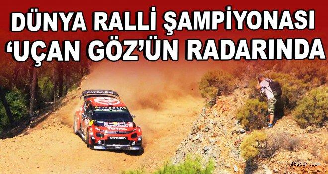 Dünya Ralli şampiyonası 'Uçan Göz'ün radarında