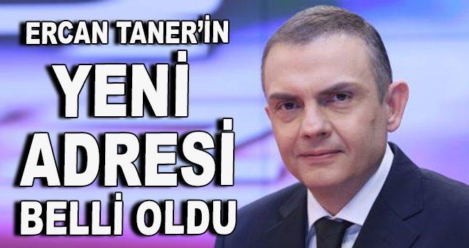 Ercan Taner'in yeni adresi belli oldu!