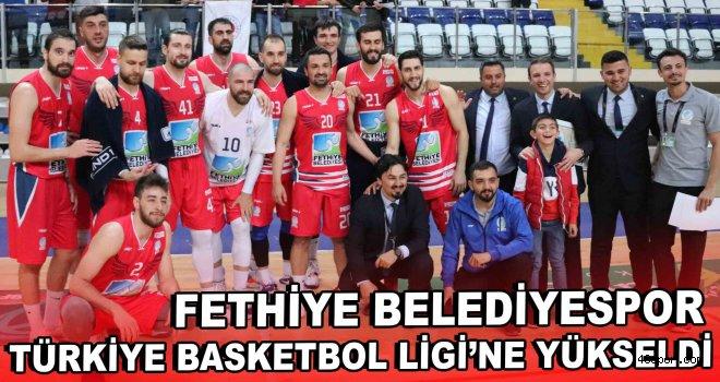 Fethiye Belediyespor, Türkiye Basketbol Ligi'ne yükseldi!
