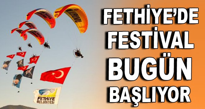 Fethiye'de festival bugün başlıyor!