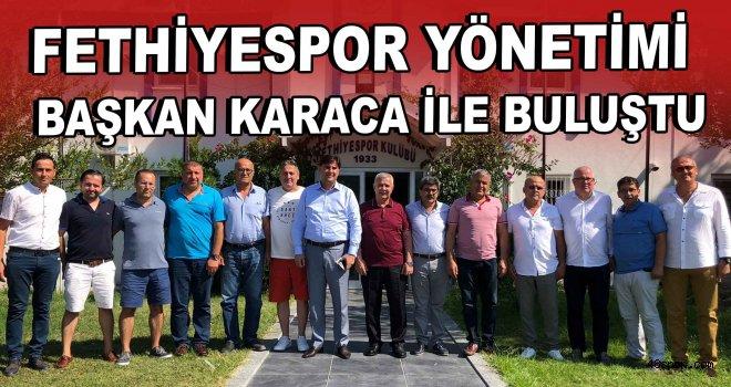 Fethiyespor Yönetimi Başkan Karaca ile buluştu