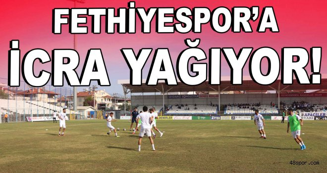 Fethiyespor'a icra yağıyor!