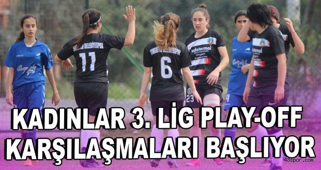 Kadınlar 3. Lig Play-Off müsabakaları başlıyor