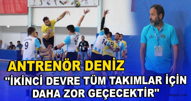 Mehmet Deniz ''ikinci devre tüm takımlar için daha zor geçecektir''