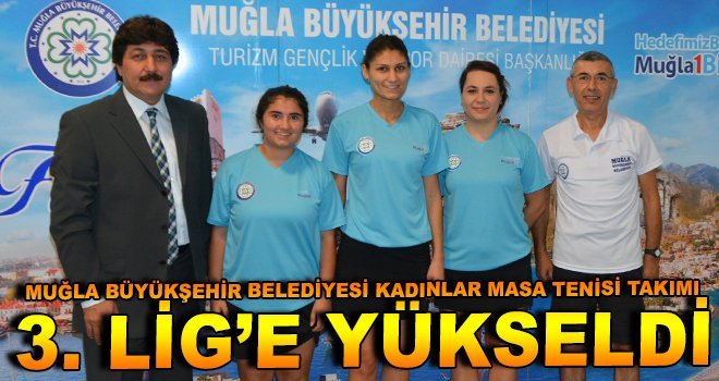 Muğla Büyükşehir Belediyesi Kadınlar Masa Tenisi Takımı 3. Lige Yükseldi