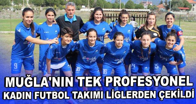 Muğla'nın tek kadın futbol kulübü liglerden çekildi