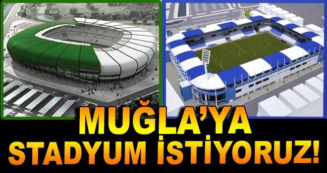 Muğla'ya Stadyum İstiyoruz!