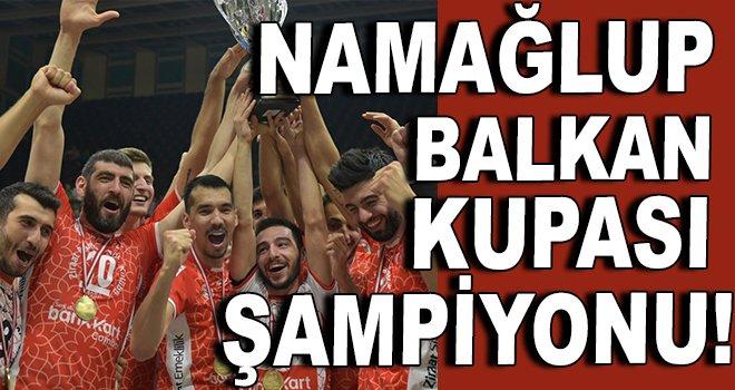 Namağlup Balkan Kupası Şampiyonu!
