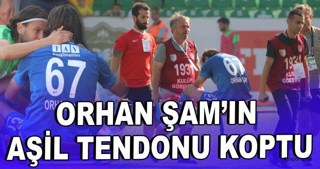 Orhan Şam'ın aşil tendonu koptu
