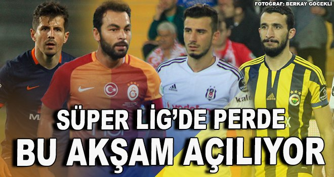 Süper Lig'de perde bu akşam açılıyor