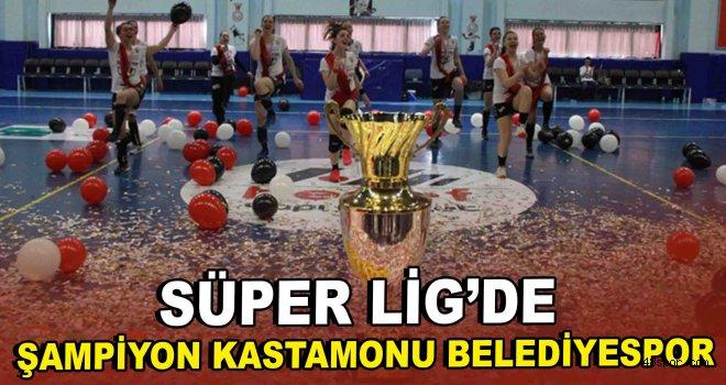 Süper Lig'de ''Şampiyon Kastamonu Belediyespor''