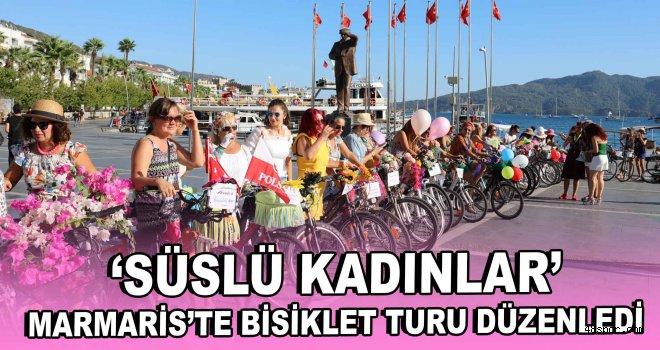 ''Süslü Kadınlar'' Marmaris'te bisiklet turu düzenledi