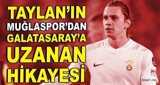 Taylan'ın Muğlaspor'dan Galatasaray'a uzanan hikayesi